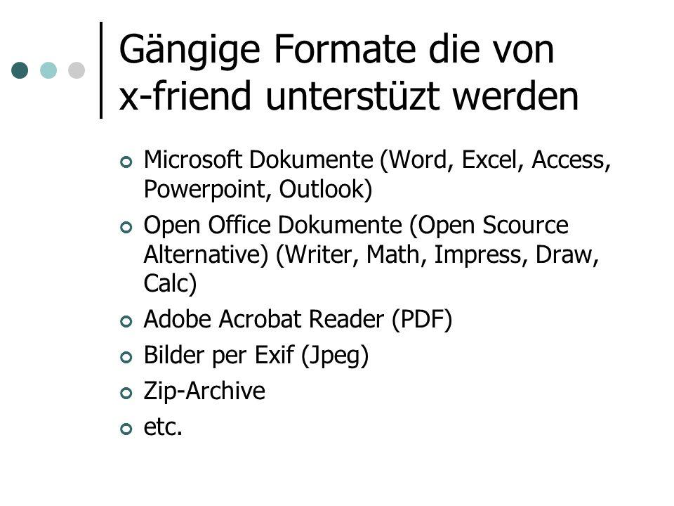 Gängige Formate die von x-friend unterstüzt werden Microsoft Dokumente (Word, Excel, Access, Powerpoint, Outlook) Open Office Dokumente (Open Scource