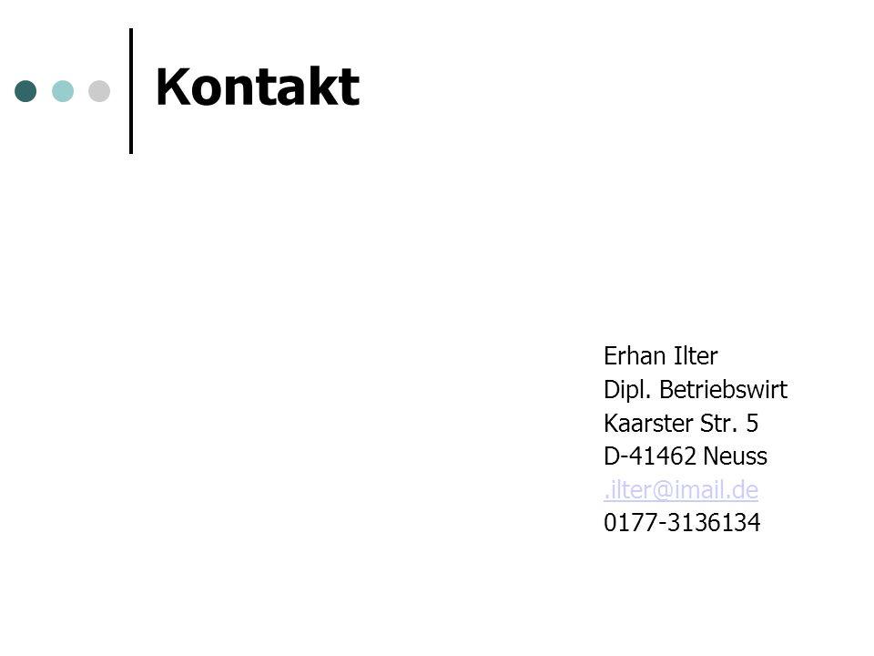 K ontakt Erhan Ilter Dipl. Betriebswirt Kaarster Str. 5 D-41462 Neuss.ilter@imail.de 0177-3136134