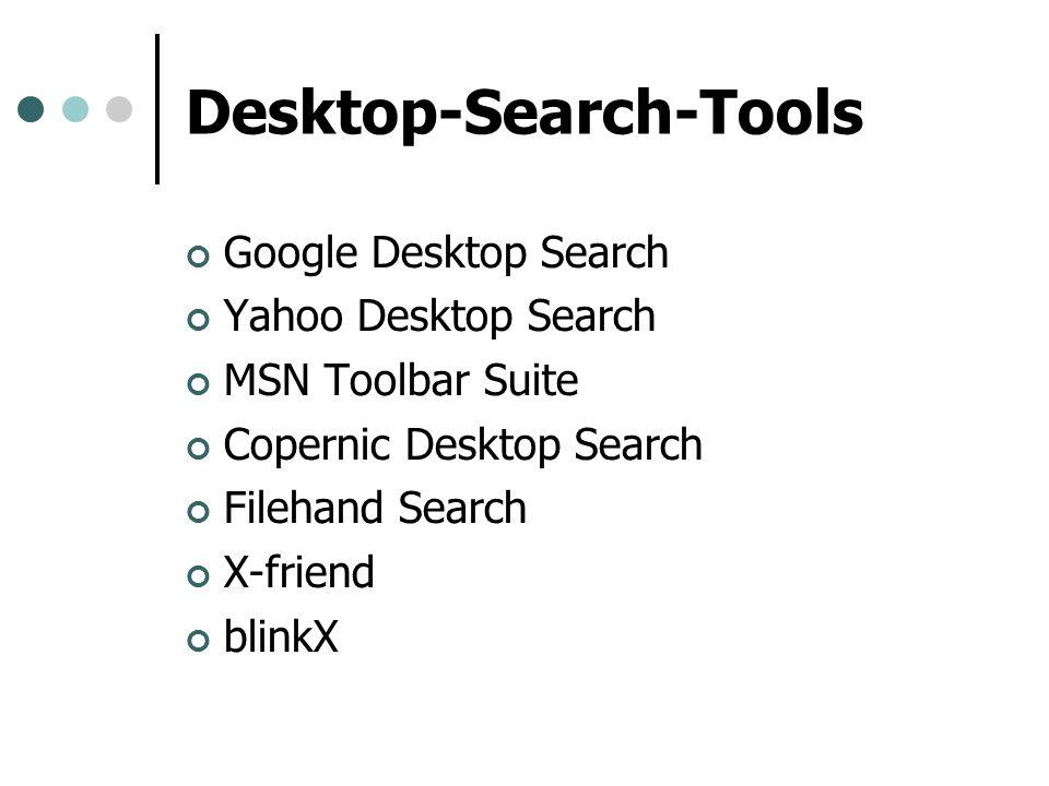 Desktop-Search-Tools Google Desktop Search Yahoo Desktop Search MSN Toolbar Suite Copernic Desktop Search Filehand Search X-friend blinkX