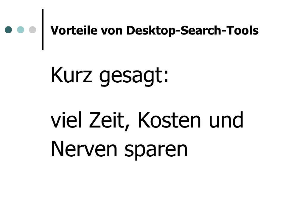 Vorteile von Desktop-Search-Tools Kurz gesagt: viel Zeit, Kosten und Nerven sparen