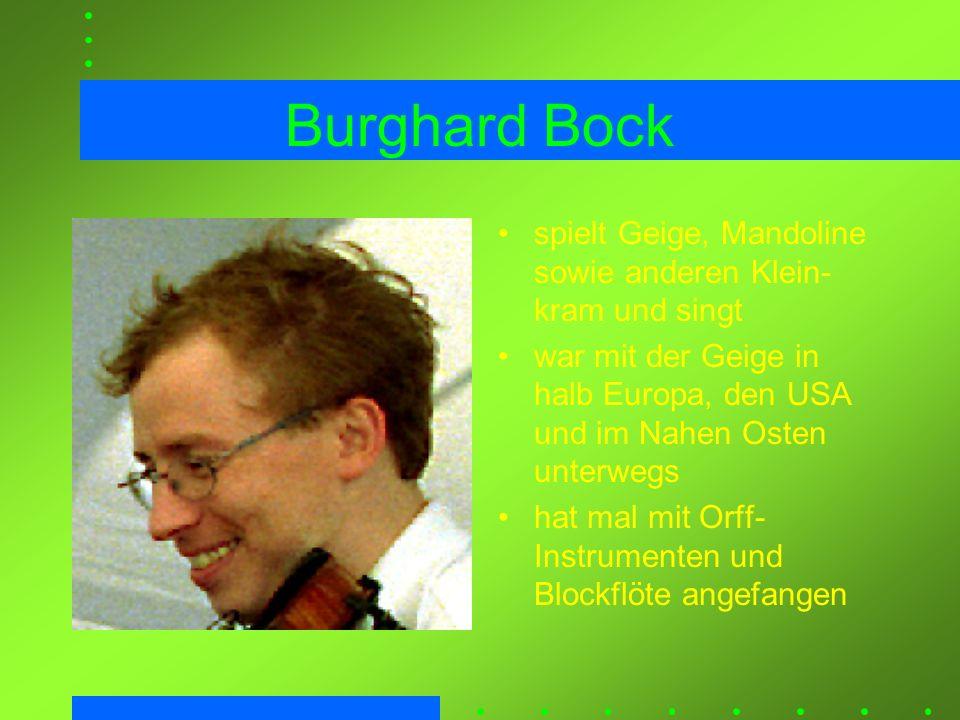 Burghard Bock spielt Geige, Mandoline sowie anderen Klein- kram und singt war mit der Geige in halb Europa, den USA und im Nahen Osten unterwegs hat m