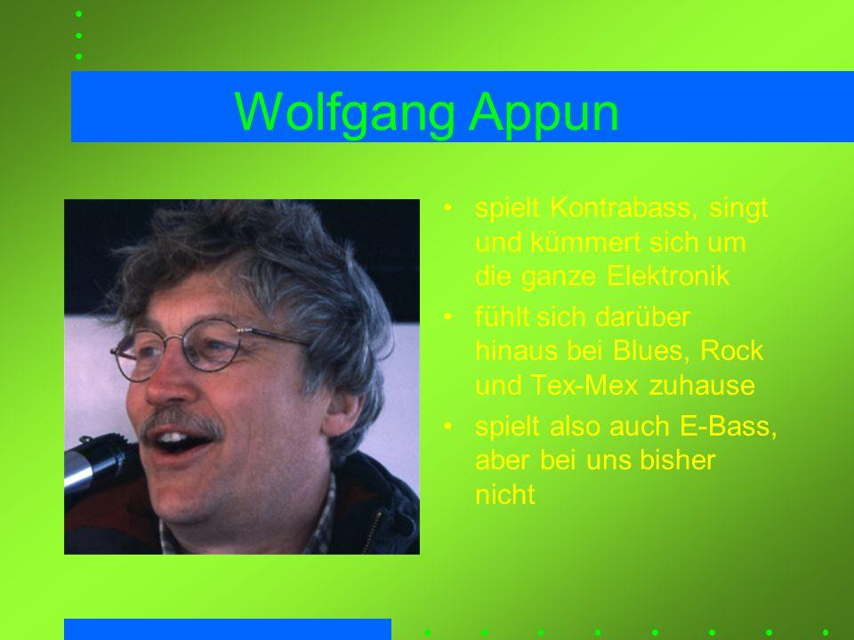 Wolfgang Appun spielt Kontrabass, singt und kümmert sich um die ganze Elektronik fühlt sich darüber hinaus bei Blues, Rock und Tex-Mex zuhause spielt