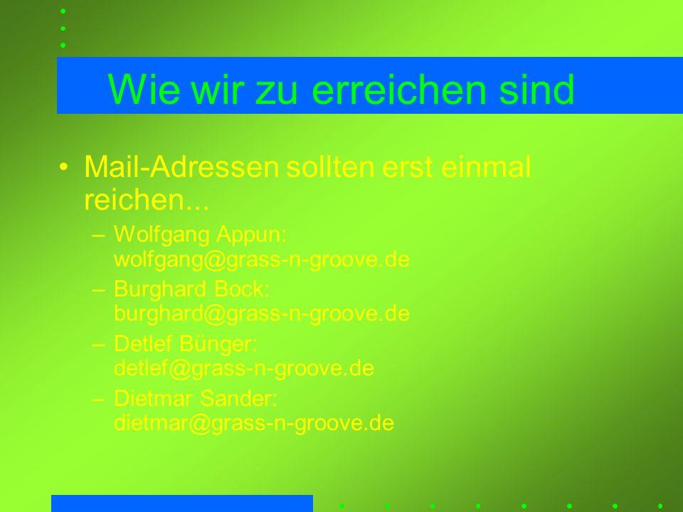 Wie wir zu erreichen sind Mail-Adressen sollten erst einmal reichen... –Wolfgang Appun: wolfgang@grass-n-groove.de –Burghard Bock: burghard@grass-n-gr