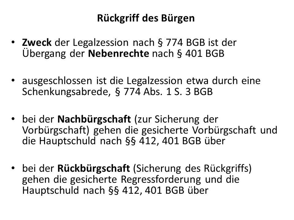Zweck der Legalzession nach § 774 BGB ist der Übergang der Nebenrechte nach § 401 BGB ausgeschlossen ist die Legalzession etwa durch eine Schenkungsabrede, § 774 Abs.