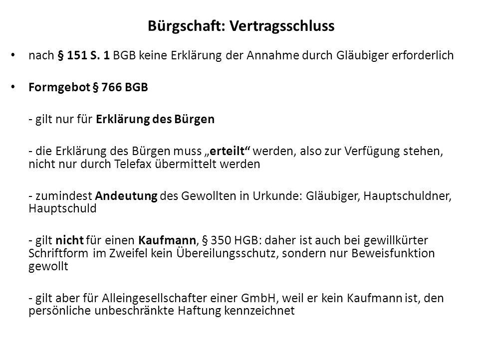 Bürgschaft: Vertragsschluss nach § 151 S. 1 BGB keine Erklärung der Annahme durch Gläubiger erforderlich Formgebot § 766 BGB - gilt nur für Erklärung