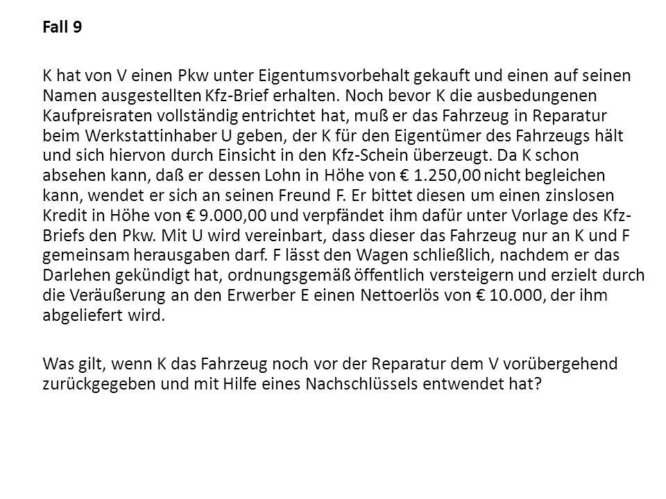 Fall 9 K hat von V einen Pkw unter Eigentumsvorbehalt gekauft und einen auf seinen Namen ausgestellten Kfz-Brief erhalten.
