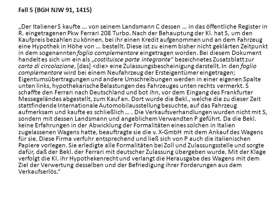 Fall 5 (BGH NJW 91, 1415) Der Italiener S kaufte... von seinem Landsmann C dessen … in das öffentliche Register in R. eingetragenen Pkw Ferrari 208 Tu