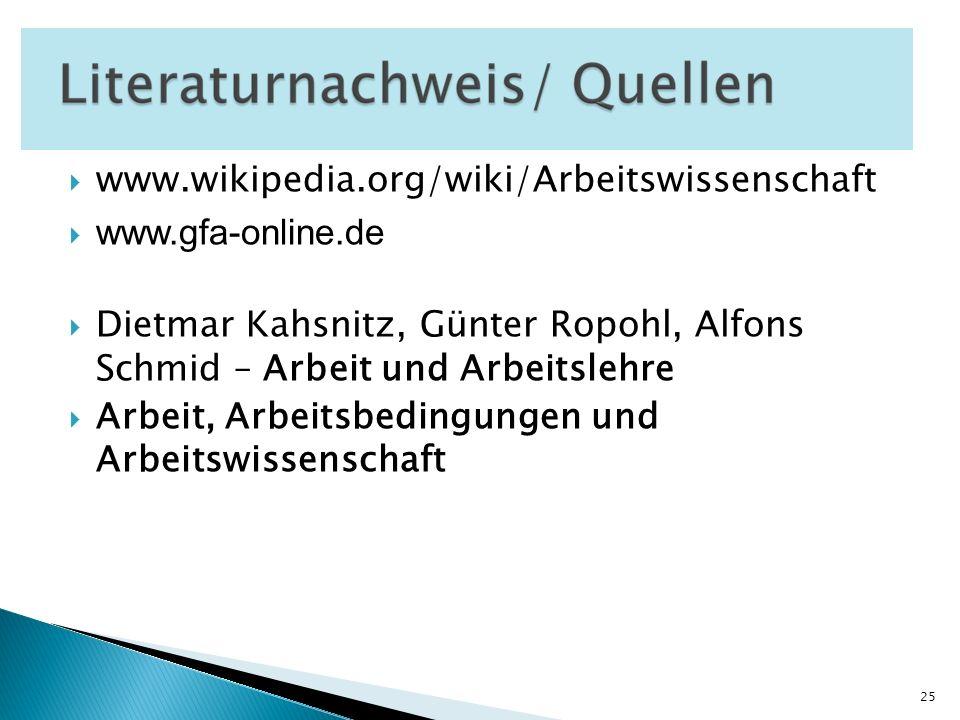 www.wikipedia.org/wiki/Arbeitswissenschaft www.gfa-online.de Dietmar Kahsnitz, Günter Ropohl, Alfons Schmid – Arbeit und Arbeitslehre Arbeit, Arbeitsb