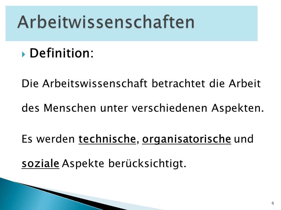 Definition: Die Arbeitswissenschaft betrachtet die Arbeit des Menschen unter verschiedenen Aspekten. Es werden technische, organisatorische und sozial