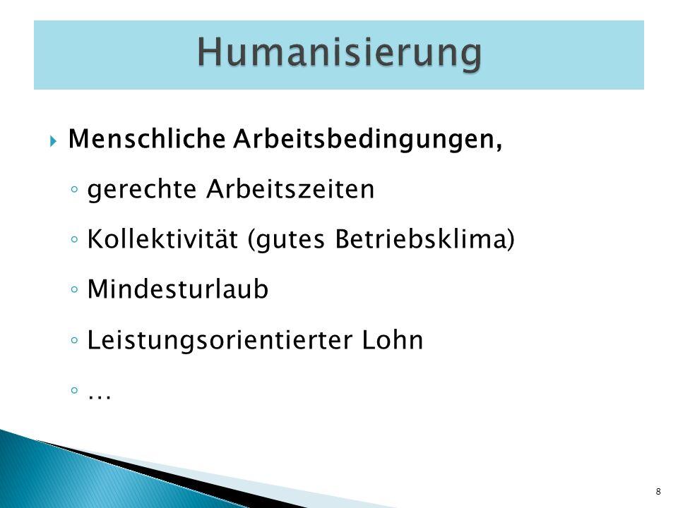 Menschliche Arbeitsbedingungen, gerechte Arbeitszeiten Kollektivität (gutes Betriebsklima) Mindesturlaub Leistungsorientierter Lohn … 8