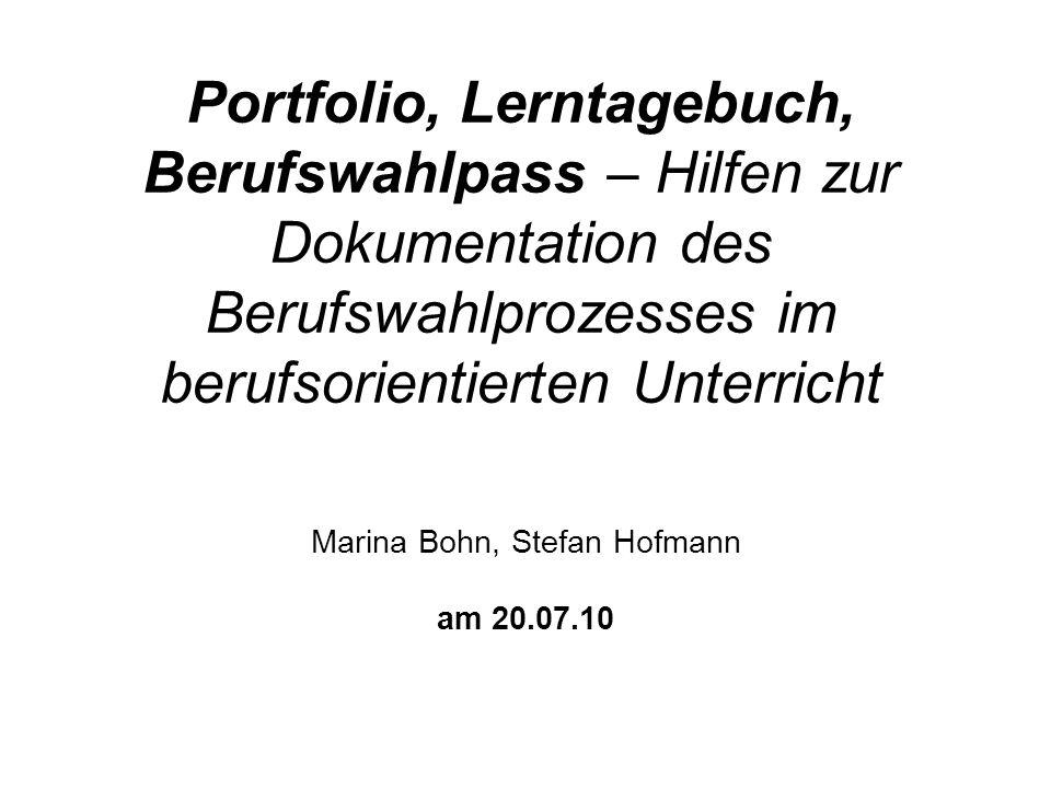 Marina Bohn, Stefan Hofmann am 20.07.10 Portfolio, Lerntagebuch, Berufswahlpass – Hilfen zur Dokumentation des Berufswahlprozesses im berufsorientiert
