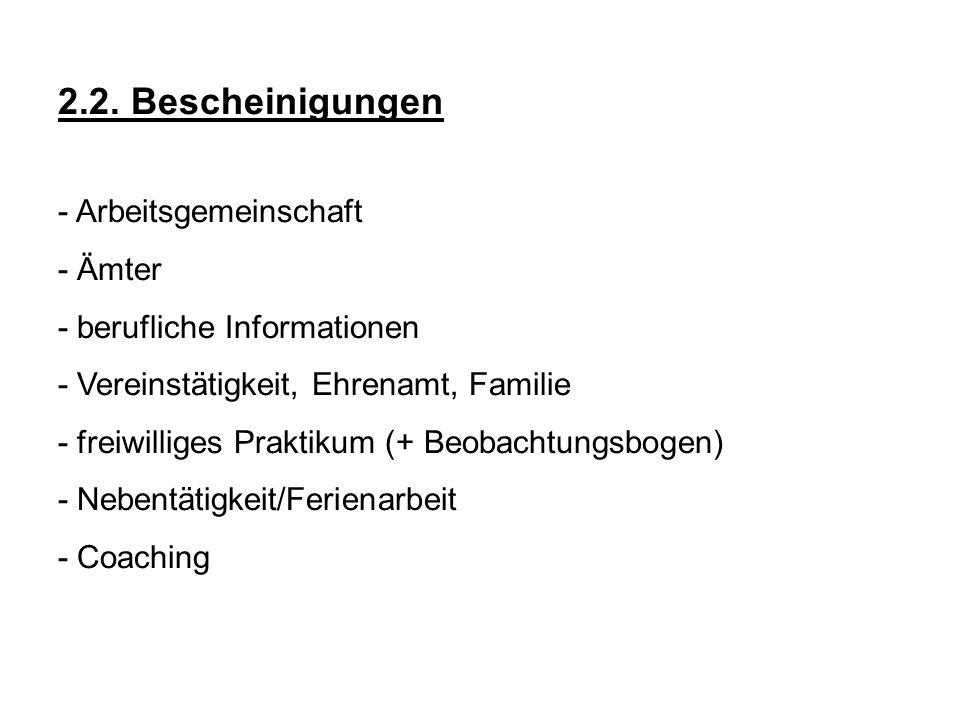 2.2. Bescheinigungen - Arbeitsgemeinschaft - Ämter - berufliche Informationen - Vereinstätigkeit, Ehrenamt, Familie - freiwilliges Praktikum (+ Beobac