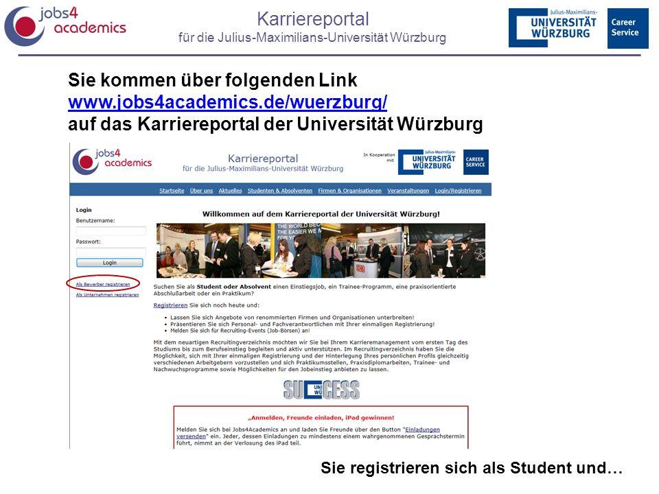 Karriereportal für die Julius-Maximilians-Universität Würzburg Sie kommen über folgenden Link www.jobs4academics.de/wuerzburg/ www.jobs4academics.de/wuerzburg/ auf das Karriereportal der Universität Würzburg Sie registrieren sich als Student und…