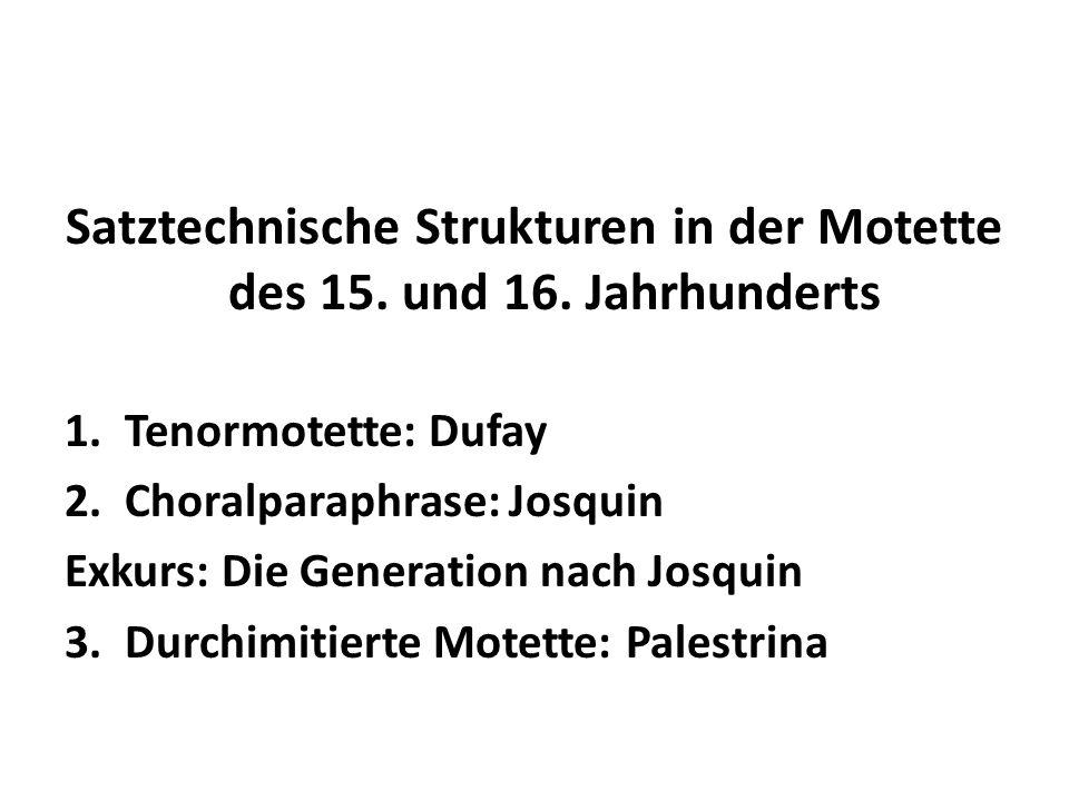Satztechnische Strukturen in der Motette des 15. und 16. Jahrhunderts 1.Tenormotette: Dufay 2.Choralparaphrase: Josquin Exkurs: Die Generation nach Jo