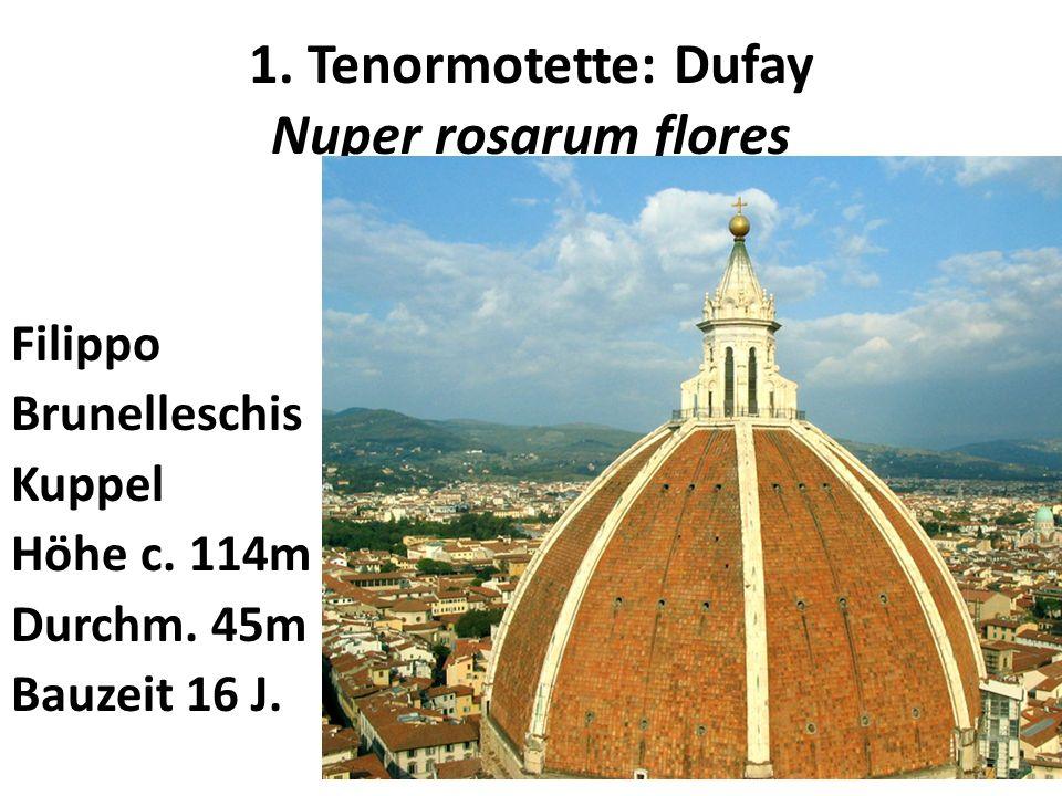 1. Tenormotette: Dufay Nuper rosarum flores Filippo Brunelleschis Kuppel Höhe c. 114m Durchm. 45m Bauzeit 16 J.