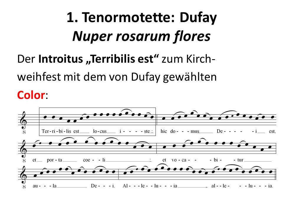 1. Tenormotette: Dufay Nuper rosarum flores Der Introitus Terribilis est zum Kirch- weihfest mit dem von Dufay gewählten Color: