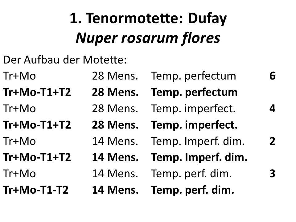 1. Tenormotette: Dufay Nuper rosarum flores Der Aufbau der Motette: Tr+Mo28 Mens.Temp. perfectum6 Tr+Mo-T1+T228 Mens.Temp. perfectum Tr+Mo28 Mens.Temp