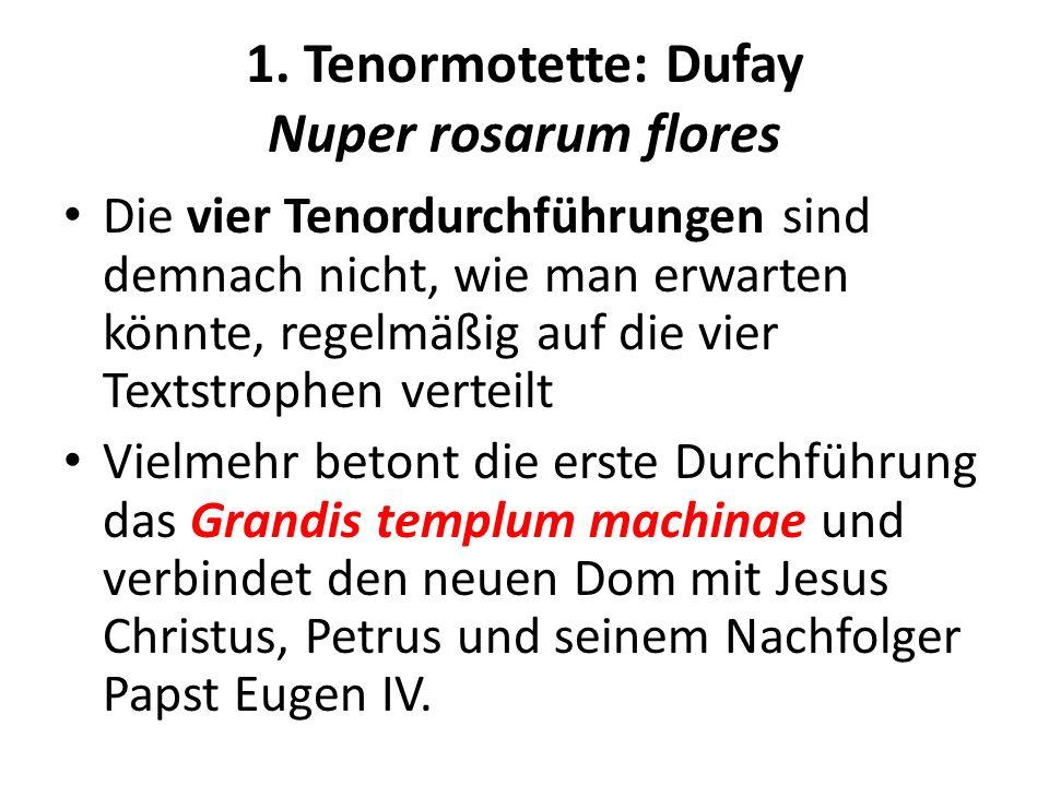 1. Tenormotette: Dufay Nuper rosarum flores Die vier Tenordurchführungen sind demnach nicht, wie man erwarten könnte, regelmäßig auf die vier Textstro