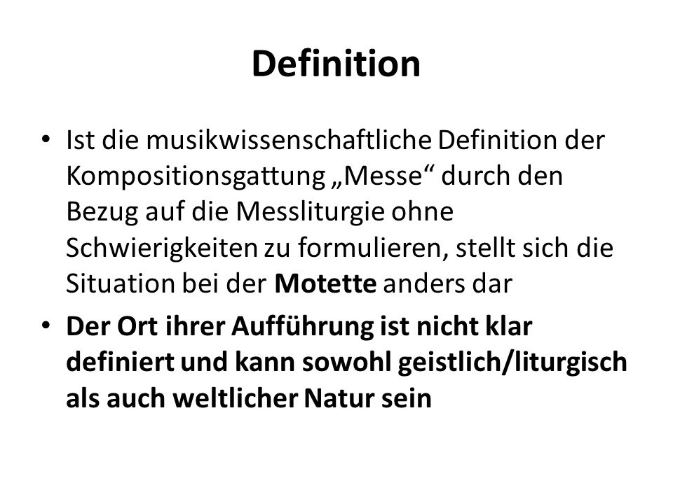 Definition Ist die musikwissenschaftliche Definition der Kompositionsgattung Messe durch den Bezug auf die Messliturgie ohne Schwierigkeiten zu formul
