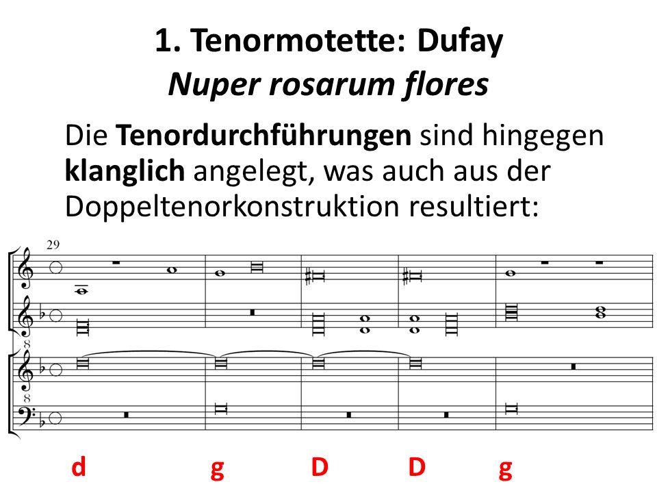 1. Tenormotette: Dufay Nuper rosarum flores Die Tenordurchführungen sind hingegen klanglich angelegt, was auch aus der Doppeltenorkonstruktion resulti