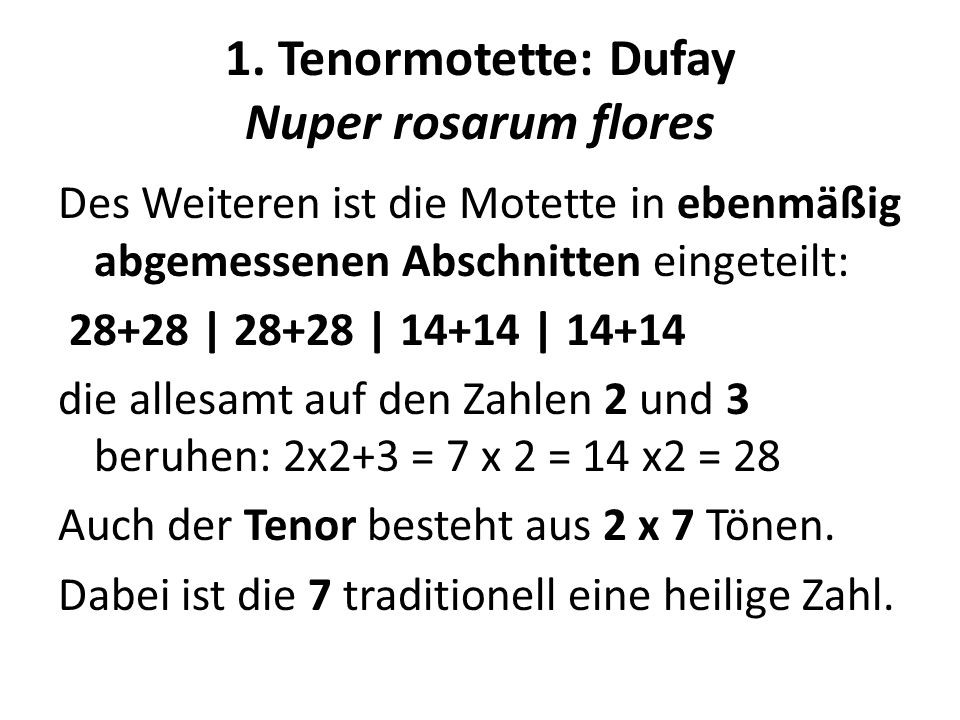 1. Tenormotette: Dufay Nuper rosarum flores Des Weiteren ist die Motette in ebenmäßig abgemessenen Abschnitten eingeteilt: 28+28 | 28+28 | 14+14 | 14+