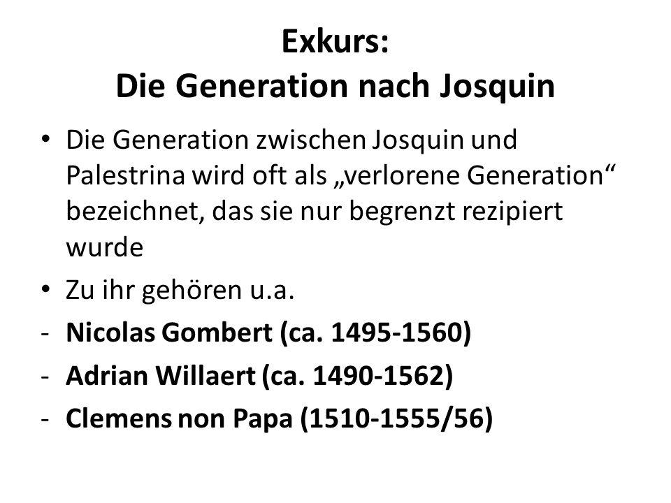 Exkurs: Die Generation nach Josquin Die Generation zwischen Josquin und Palestrina wird oft als verlorene Generation bezeichnet, das sie nur begrenzt rezipiert wurde Zu ihr gehören u.a.