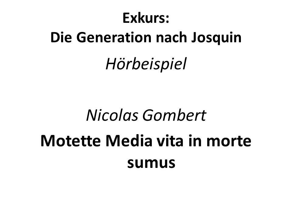 Exkurs: Die Generation nach Josquin Hörbeispiel Nicolas Gombert Motette Media vita in morte sumus