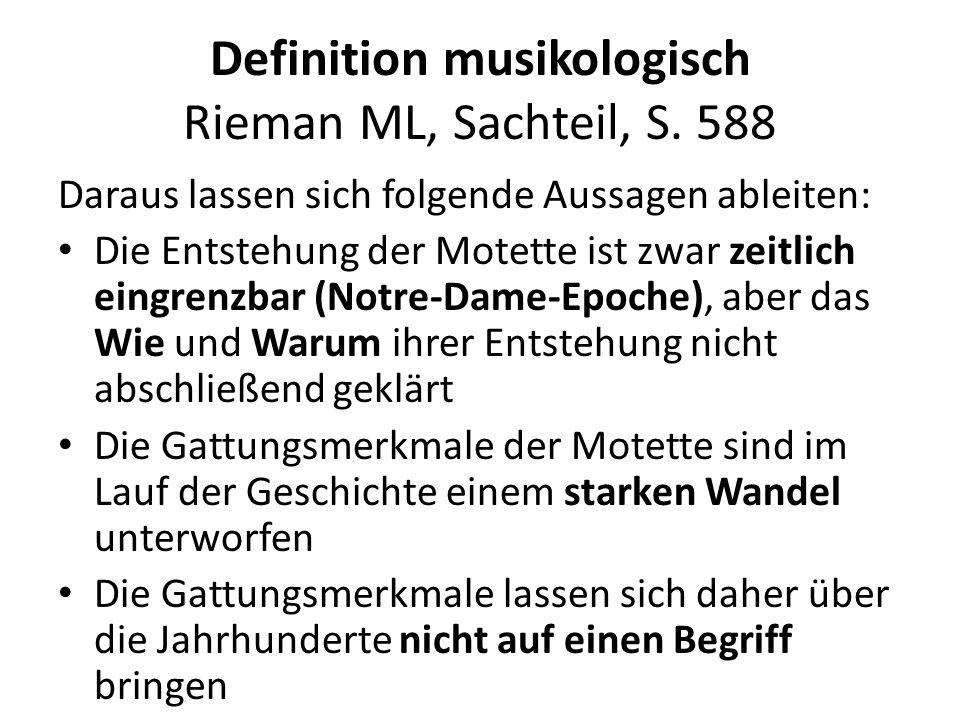 Definition historisch I Johannes de Grocheio (Paris um 1275) Der Motetus ist ein aus mehreren Stimmen zusammengesetzter Gesang (cantus ex pluribus compositus), der mehrere Texte (plura dictamina) oder eine vielfache Unterscheidung von Silben hat und der überall harmonisch zusammenklingt (harmonialiter consonans).