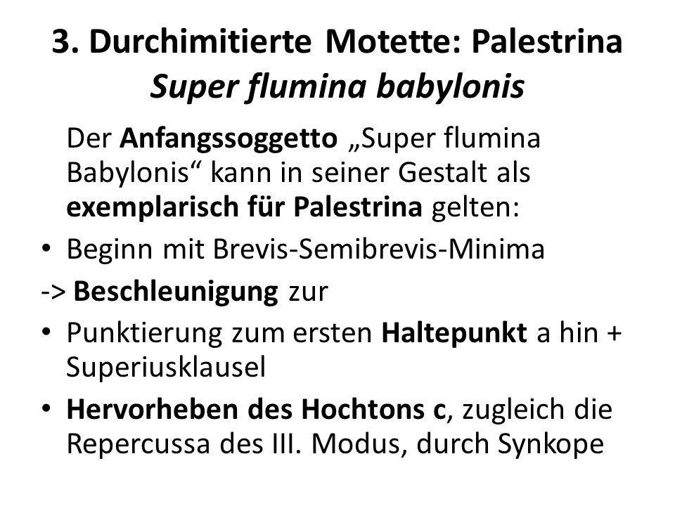 3. Durchimitierte Motette: Palestrina Super flumina babylonis Der Anfangssoggetto Super flumina Babylonis kann in seiner Gestalt als exemplarisch für