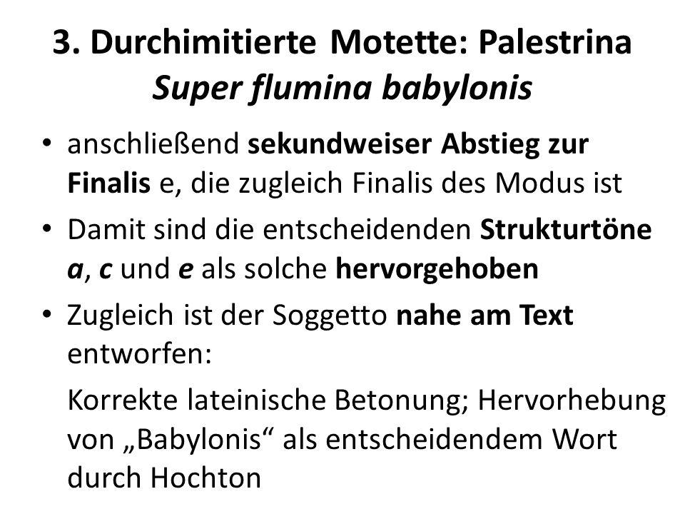 3. Durchimitierte Motette: Palestrina Super flumina babylonis anschließend sekundweiser Abstieg zur Finalis e, die zugleich Finalis des Modus ist Dami