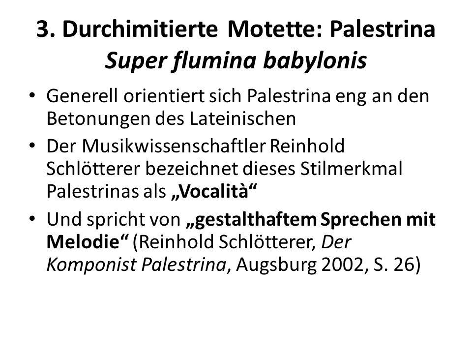 3. Durchimitierte Motette: Palestrina Super flumina babylonis Generell orientiert sich Palestrina eng an den Betonungen des Lateinischen Der Musikwiss