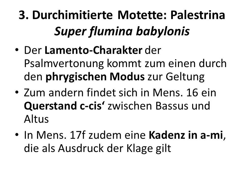 3. Durchimitierte Motette: Palestrina Super flumina babylonis Der Lamento-Charakter der Psalmvertonung kommt zum einen durch den phrygischen Modus zur