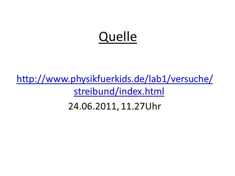 Quelle http://www.physikfuerkids.de/lab1/versuche/ streibund/index.html 24.06.2011, 11.27Uhr