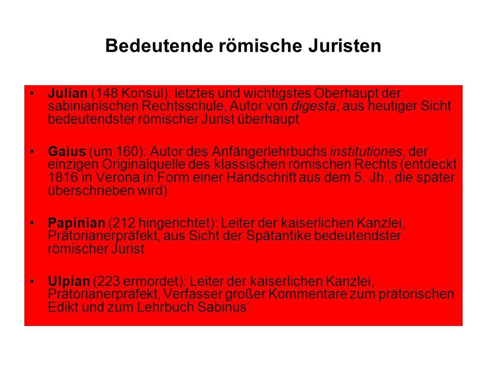 Bedeutende römische Juristen Julian (148 Konsul): letztes und wichtigstes Oberhaupt der sabinianischen Rechtsschule, Autor von digesta, aus heutiger S