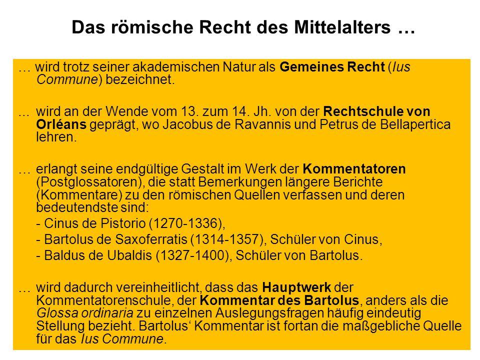 Das römische Recht des Mittelalters … … wird trotz seiner akademischen Natur als Gemeines Recht (Ius Commune) bezeichnet.... wird an der Wende vom 13.