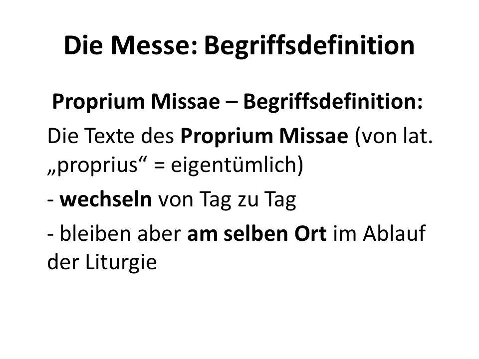 Die Messe: Begriffsdefinition Proprium Missae – Begriffsdefinition: Die Texte des Proprium Missae (von lat. proprius = eigentümlich) - wechseln von Ta