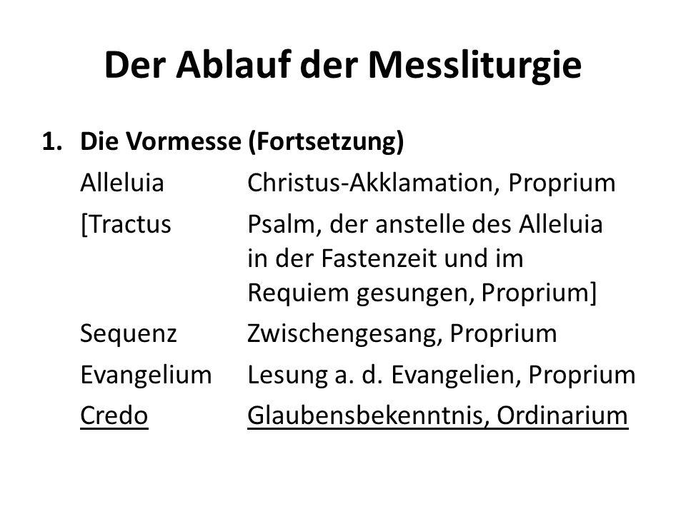 Der Ablauf der Messliturgie 1.Die Vormesse (Fortsetzung) AlleluiaChristus-Akklamation, Proprium [TractusPsalm, der anstelle des Alleluia in der Fasten