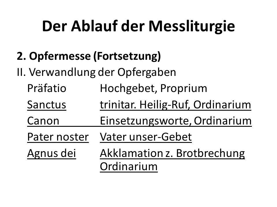 Der Ablauf der Messliturgie 2. Opfermesse (Fortsetzung) II. Verwandlung der Opfergaben PräfatioHochgebet, Proprium Sanctustrinitar. Heilig-Ruf, Ordina