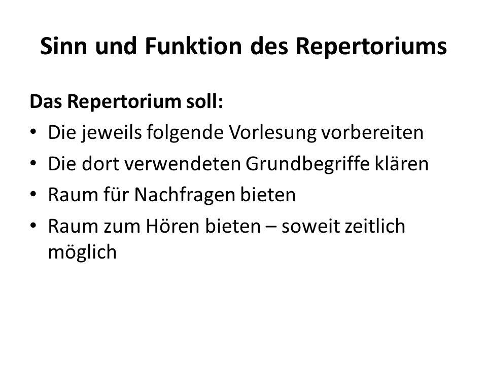 Sinn und Funktion des Repertoriums Das Repertorium soll: Die jeweils folgende Vorlesung vorbereiten Die dort verwendeten Grundbegriffe klären Raum für