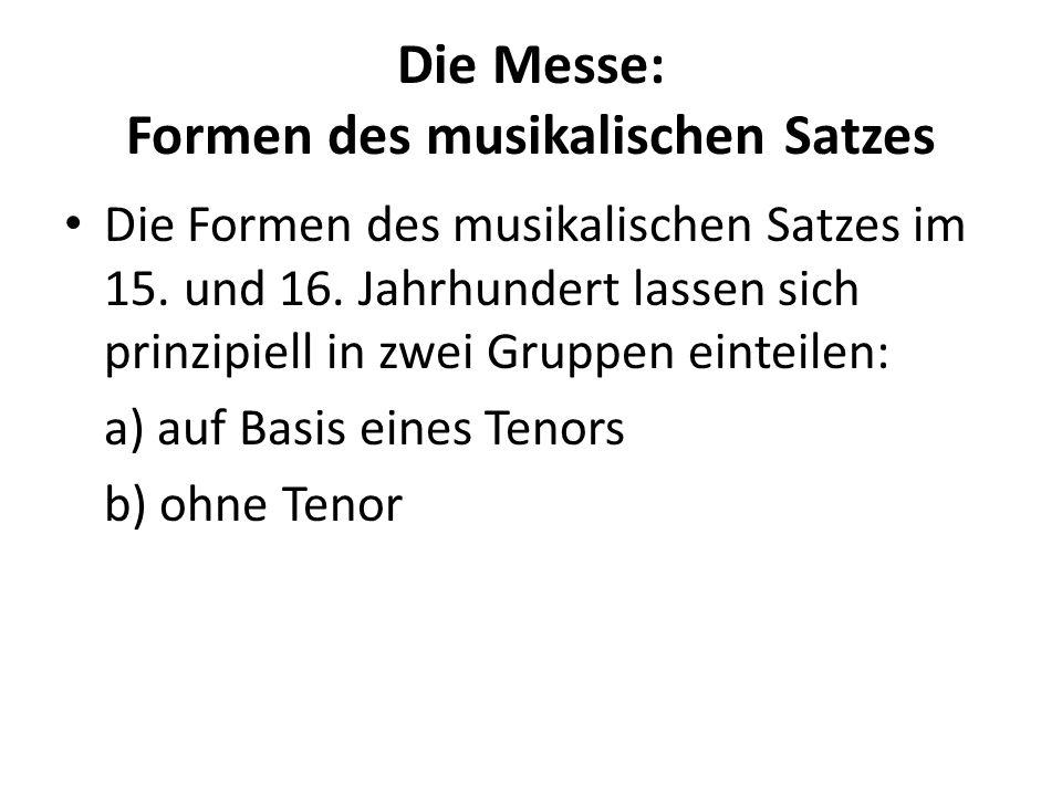 Die Messe: Formen des musikalischen Satzes Die Formen des musikalischen Satzes im 15. und 16. Jahrhundert lassen sich prinzipiell in zwei Gruppen eint