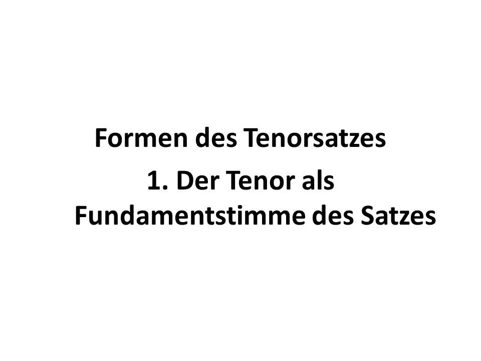 Formen des Tenorsatzes 1. Der Tenor als Fundamentstimme des Satzes