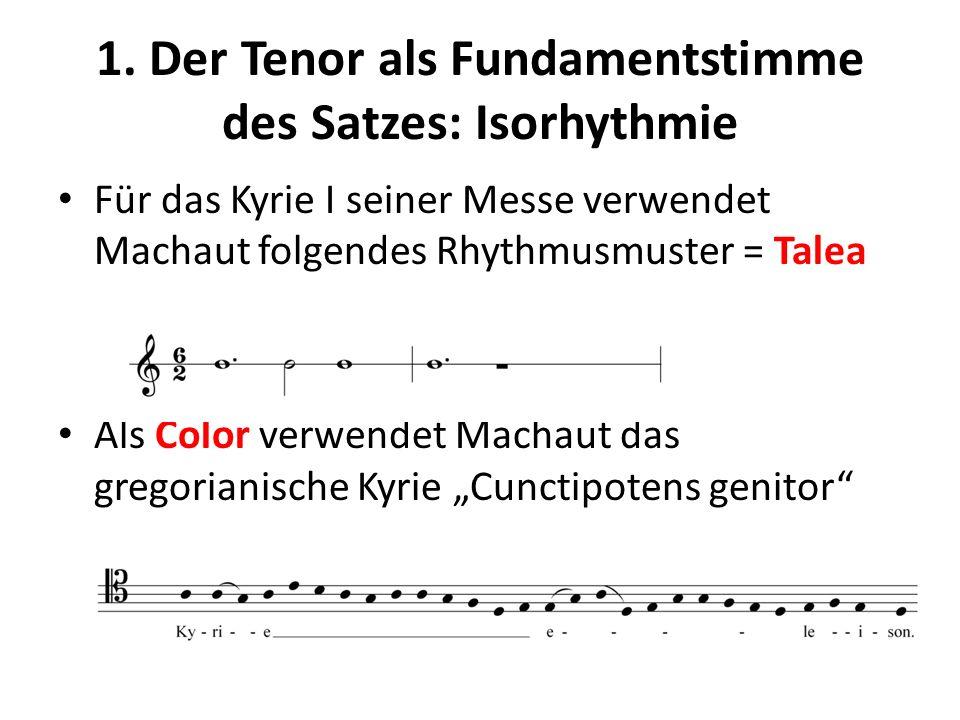 1. Der Tenor als Fundamentstimme des Satzes: Isorhythmie Für das Kyrie I seiner Messe verwendet Machaut folgendes Rhythmusmuster = Talea Als Color ver