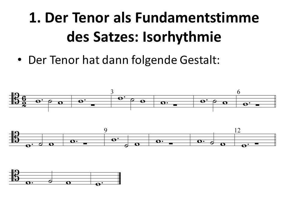 1. Der Tenor als Fundamentstimme des Satzes: Isorhythmie Der Tenor hat dann folgende Gestalt: