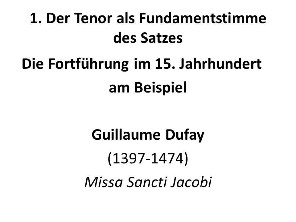 1. Der Tenor als Fundamentstimme des Satzes Die Fortführung im 15. Jahrhundert am Beispiel Guillaume Dufay (1397-1474) Missa Sancti Jacobi