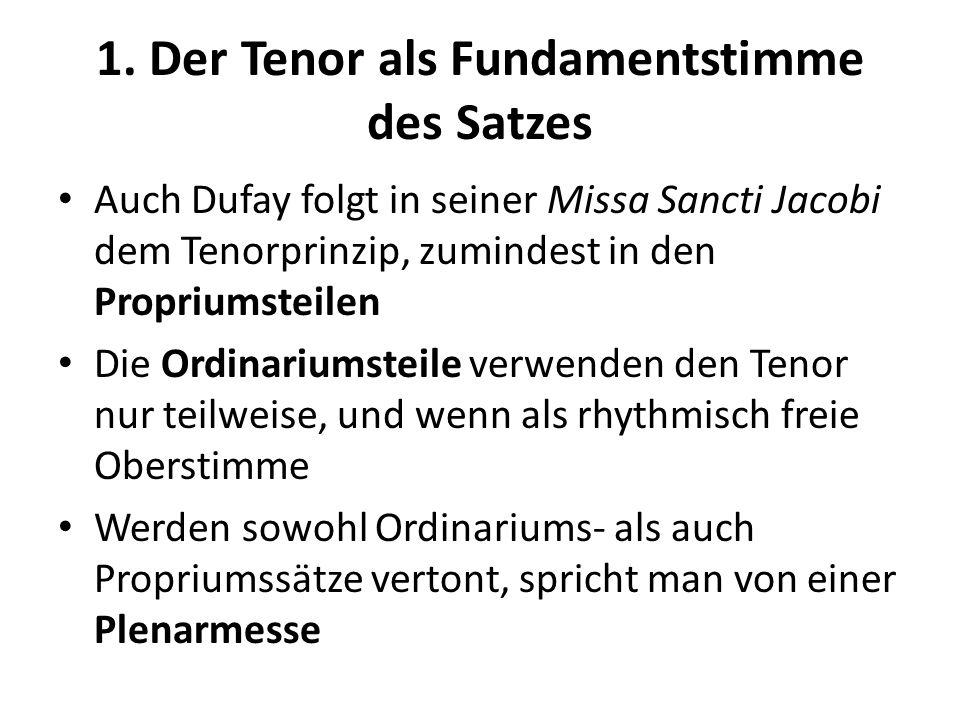 1. Der Tenor als Fundamentstimme des Satzes Auch Dufay folgt in seiner Missa Sancti Jacobi dem Tenorprinzip, zumindest in den Propriumsteilen Die Ordi