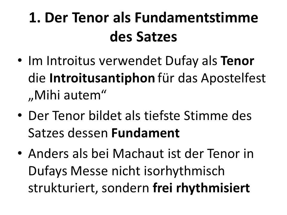 1. Der Tenor als Fundamentstimme des Satzes Im Introitus verwendet Dufay als Tenor die Introitusantiphon für das Apostelfest Mihi autem Der Tenor bild