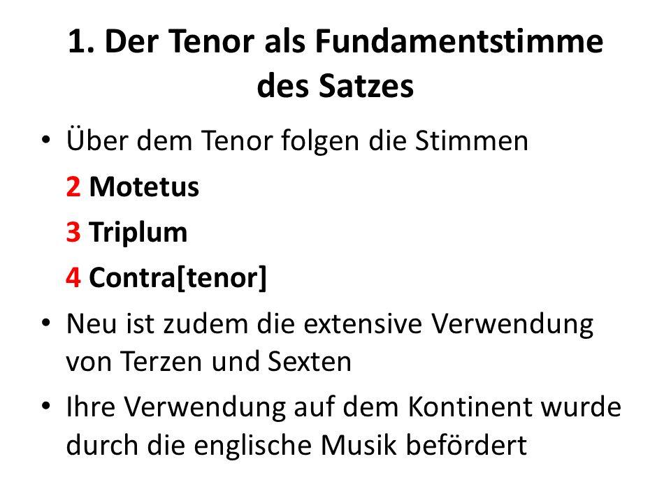 1. Der Tenor als Fundamentstimme des Satzes Über dem Tenor folgen die Stimmen 2 Motetus 3 Triplum 4 Contra[tenor] Neu ist zudem die extensive Verwendu