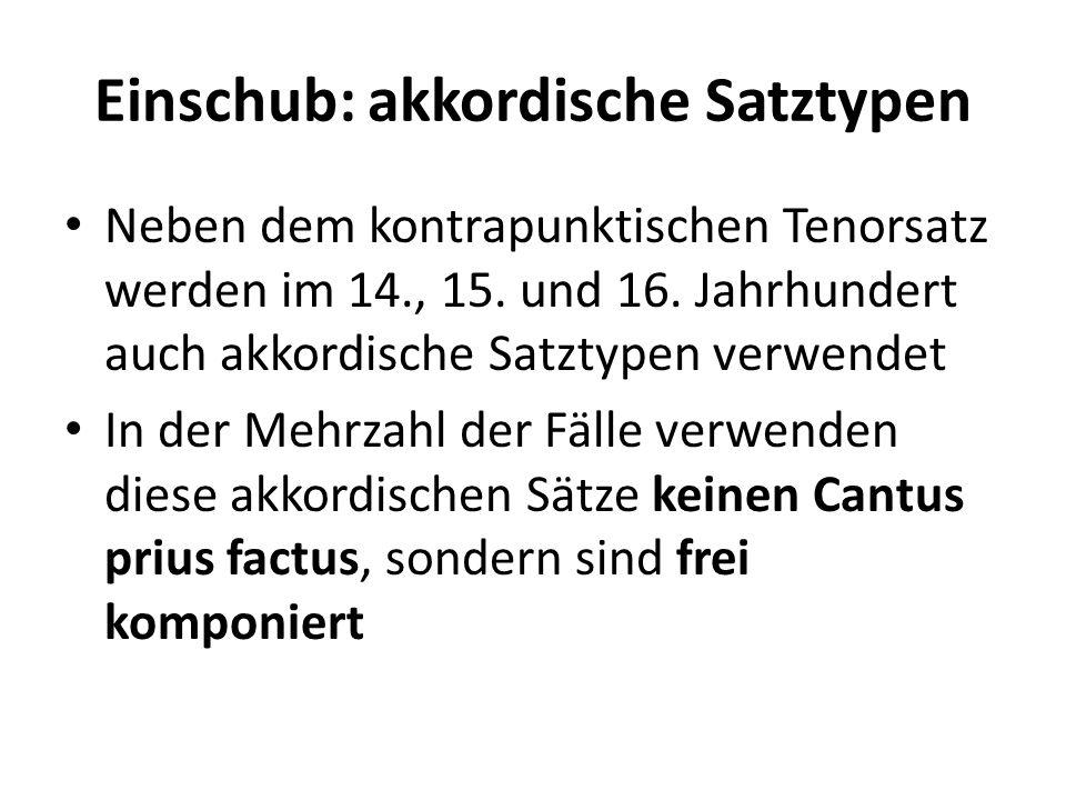 Einschub: akkordische Satztypen Neben dem kontrapunktischen Tenorsatz werden im 14., 15. und 16. Jahrhundert auch akkordische Satztypen verwendet In d