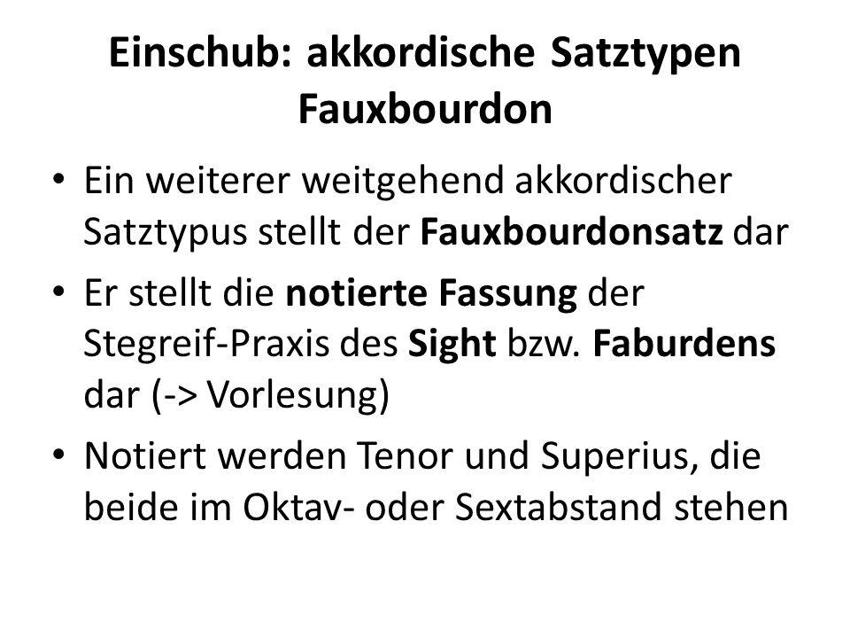 Einschub: akkordische Satztypen Fauxbourdon Ein weiterer weitgehend akkordischer Satztypus stellt der Fauxbourdonsatz dar Er stellt die notierte Fassu