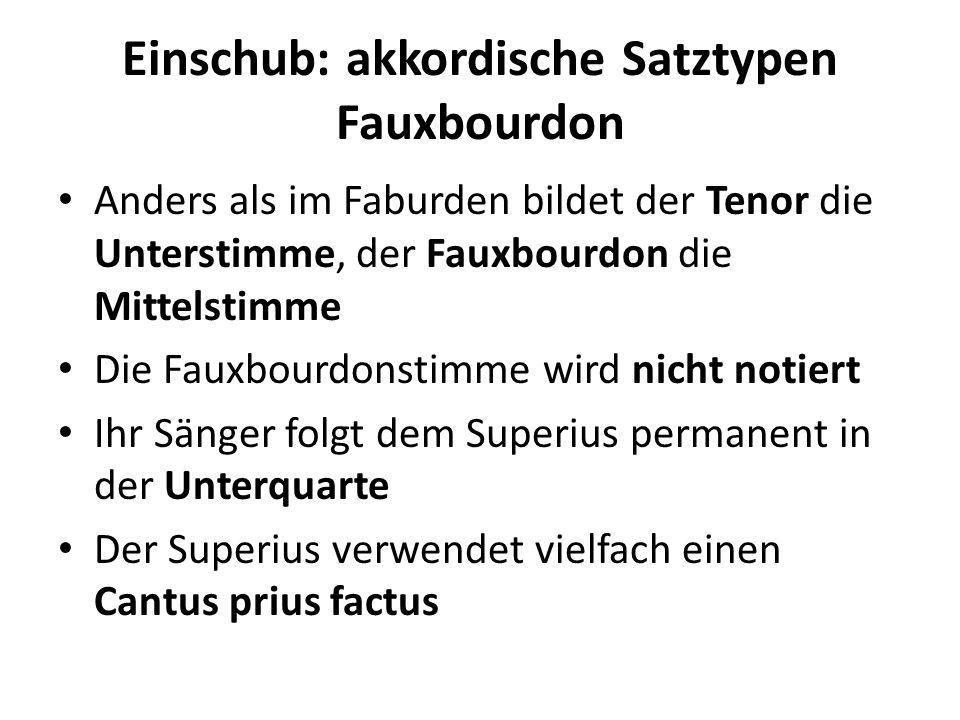 Einschub: akkordische Satztypen Fauxbourdon Anders als im Faburden bildet der Tenor die Unterstimme, der Fauxbourdon die Mittelstimme Die Fauxbourdons